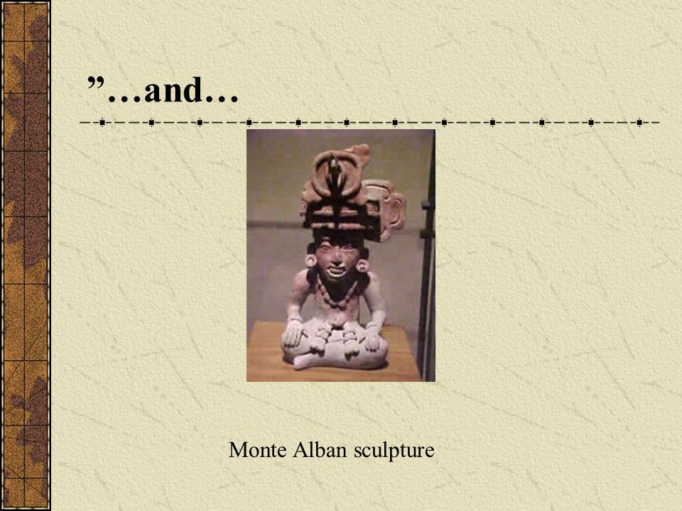 …and… Monte Alban sculpture