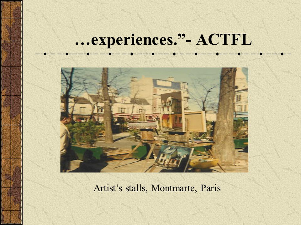 """…experiences.""""- ACTFL Artist's stalls, Montmarte, Paris"""