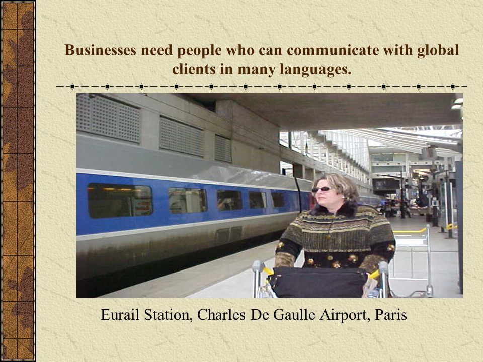 Businesses need people who can communicate with global clients in many languages.