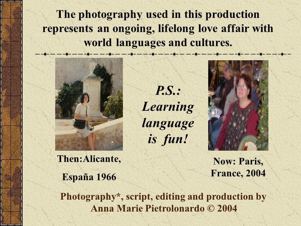 The photography used in this production represents an ongoing, lifelong love affair with world languages and cultures.