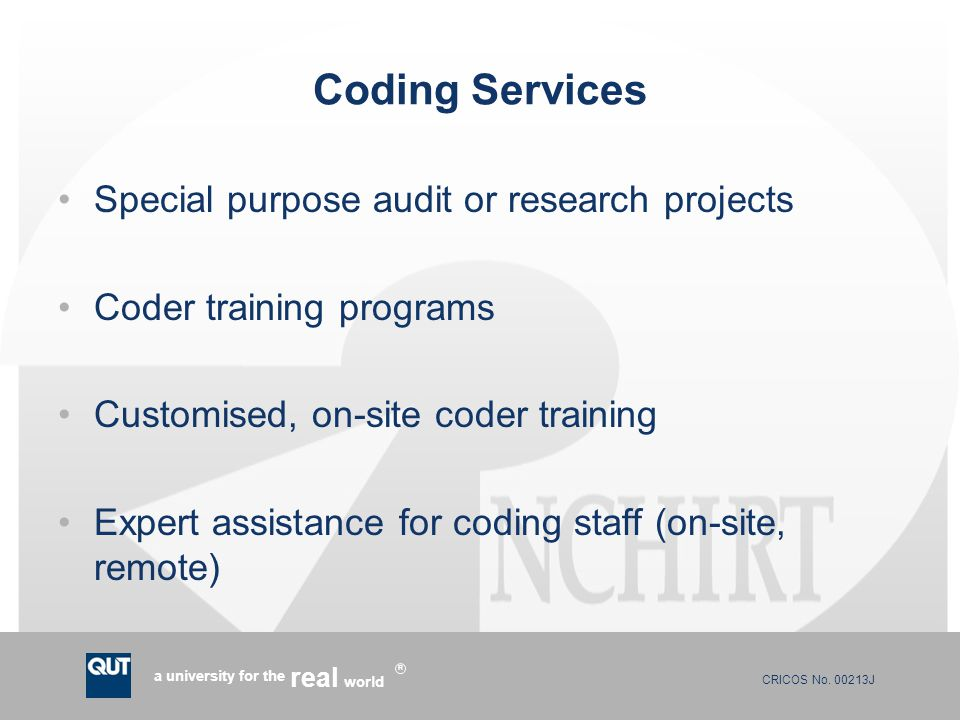 CRICOS No. 00213J a university for the world real R Coding Services Special purpose audit or research projects Coder training programs Customised, on-