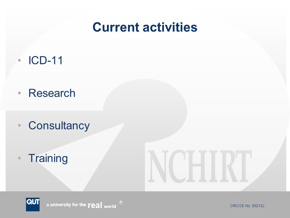 CRICOS No. 00213J a university for the world real R Current activities ICD-11 Research Consultancy Training