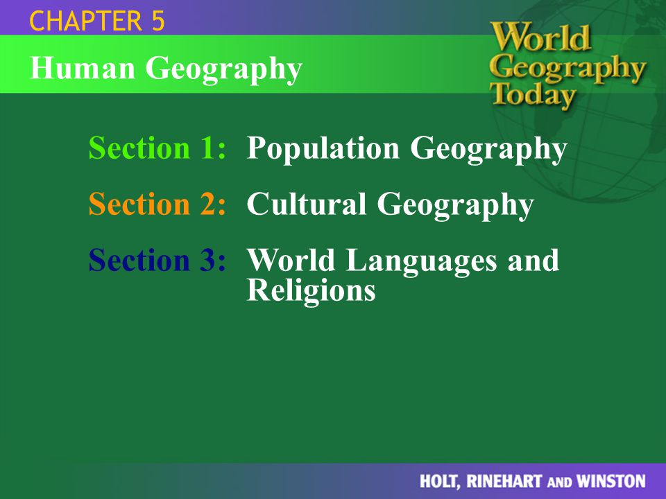 Section 1:Population Geography Section 2:Cultural Geography Section 3:World Languages and Religions CHAPTER 5 Human Geography