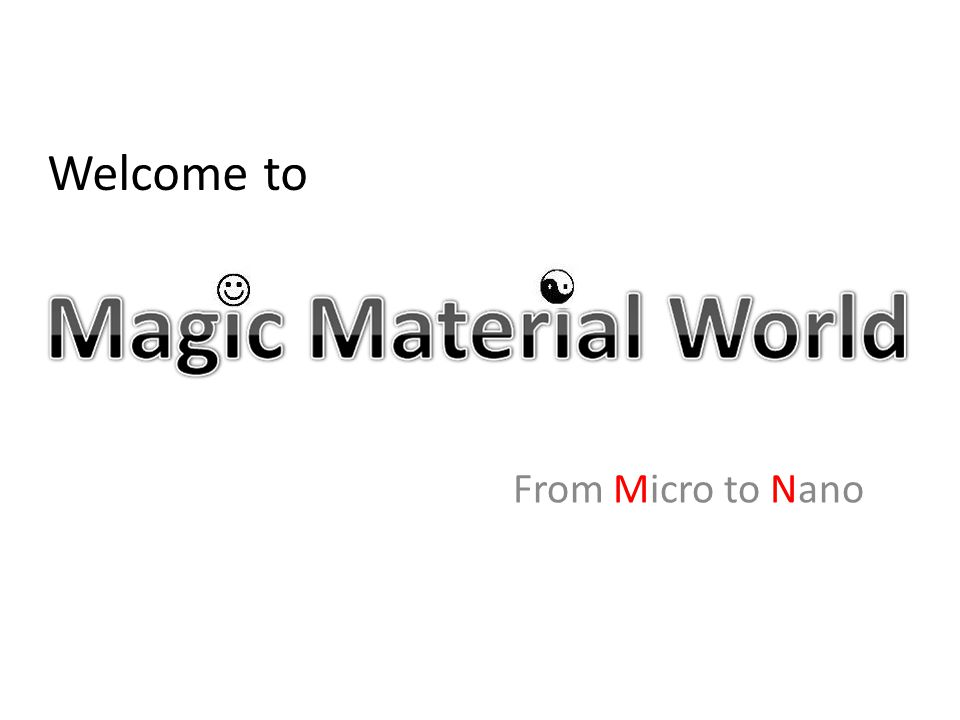From Micro to Nano Welcome to