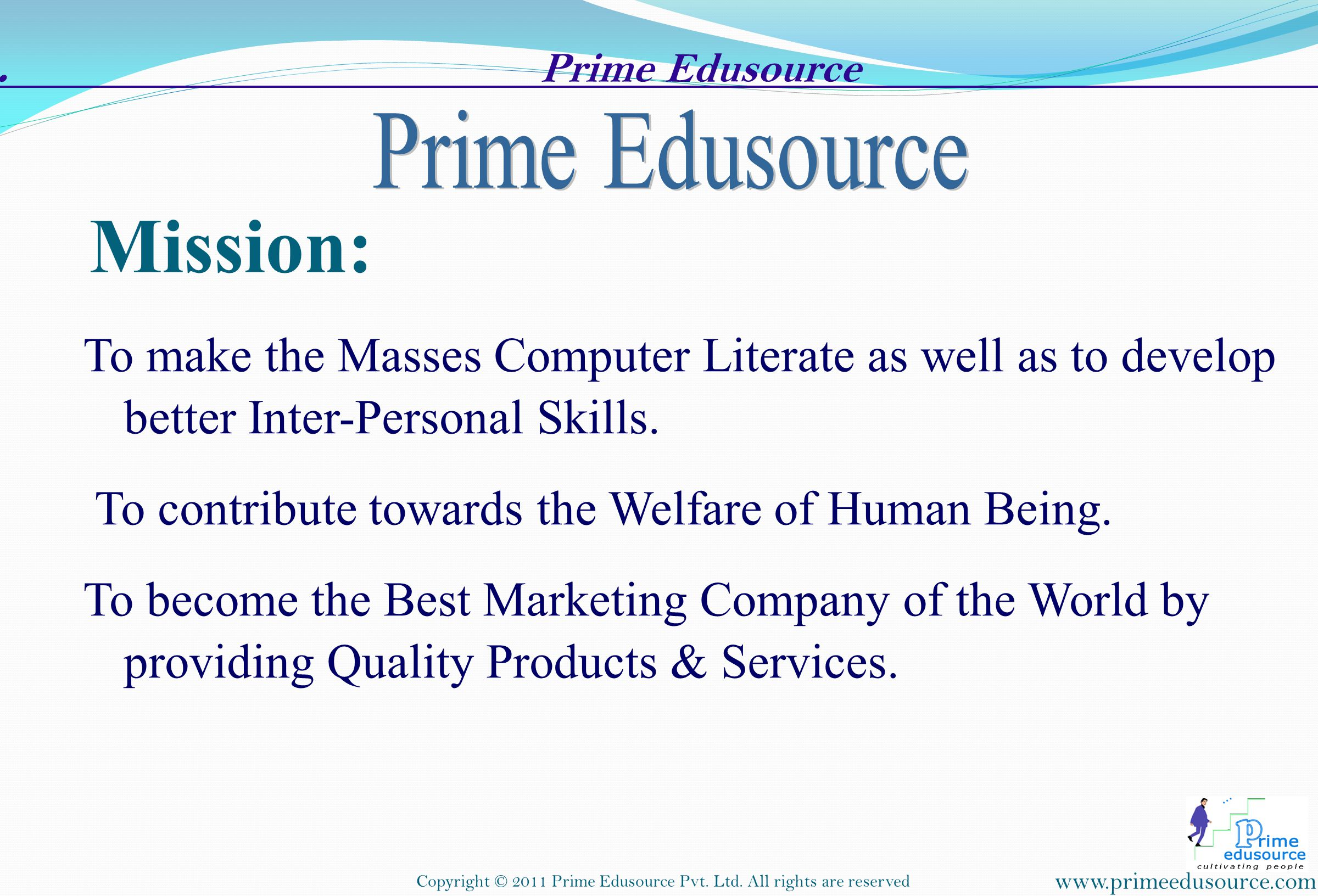 To make the Masses Computer Literate as well as to develop better Inter-Personal Skills.