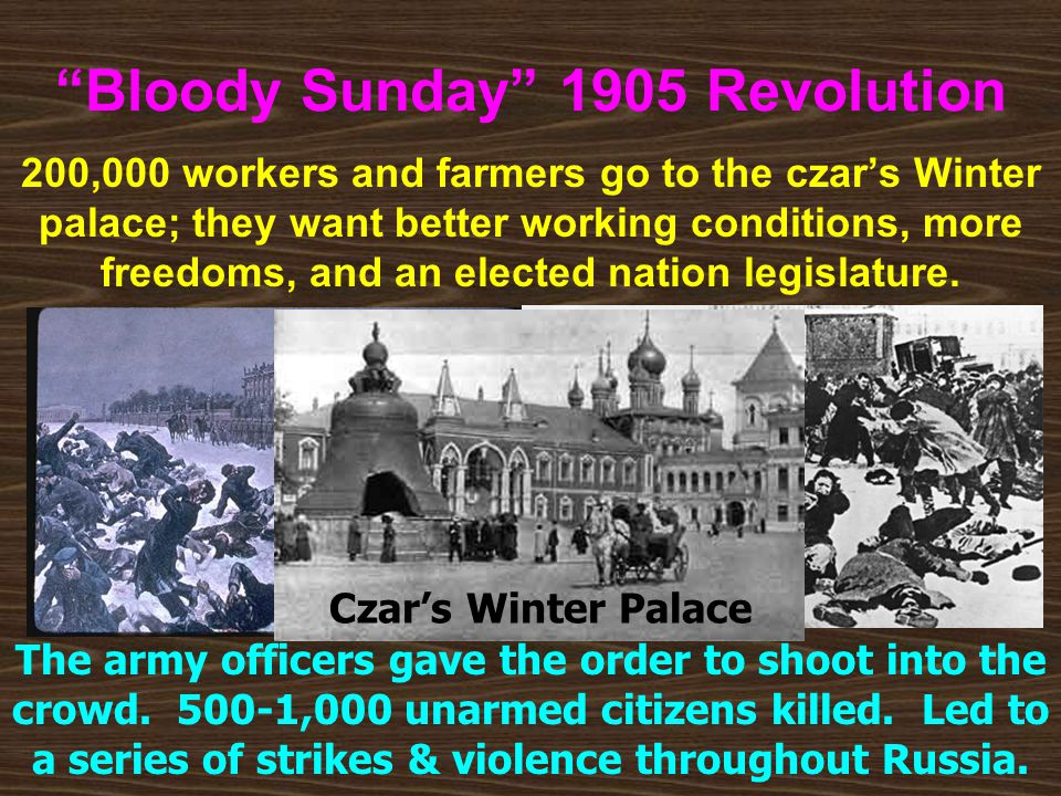 """""""Bloody Sunday"""" 1905 Revolution 200,000 workers and farmers go to the czar's Winter palace; they want better working conditions, more freedoms, and an"""
