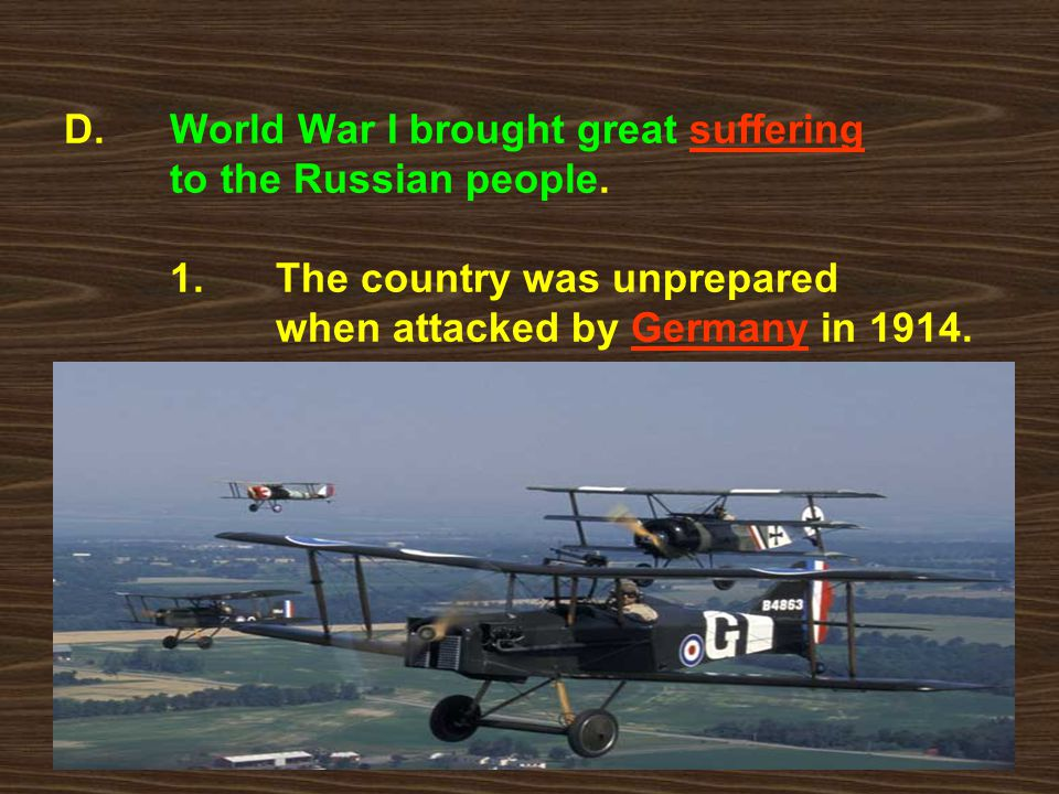 D. World War I brought great suffering to the Russian people. 1. The country was unprepared when attacked by Germany in 1914.