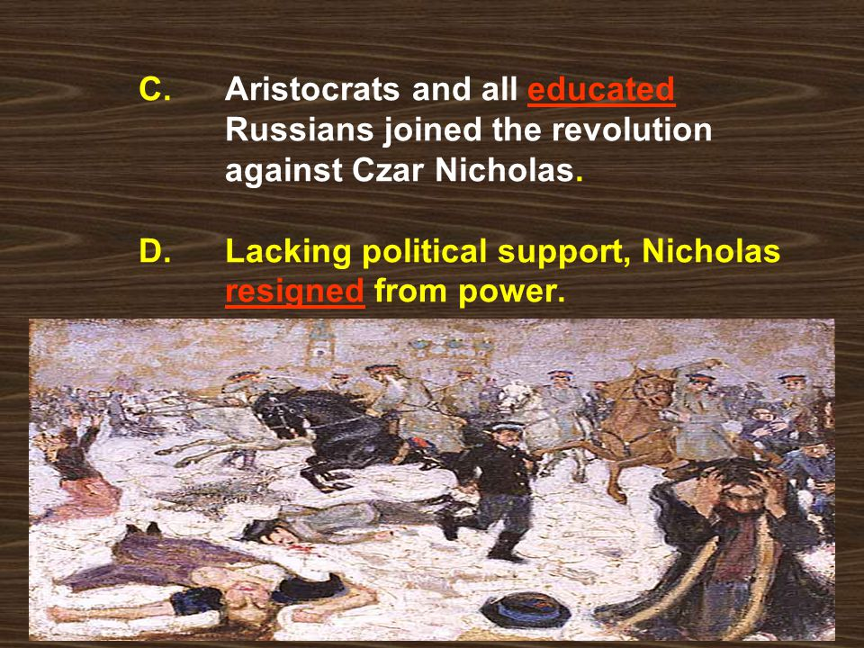 C. Aristocrats and all educated Russians joined the revolution against Czar Nicholas. D. Lacking political support, Nicholas resigned from power.