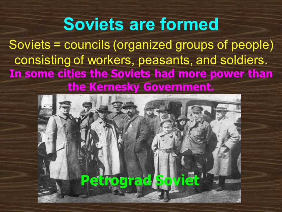 Soviets are formed Soviets = councils (organized groups of people) consisting of workers, peasants, and soldiers. In some cities the Soviets had more
