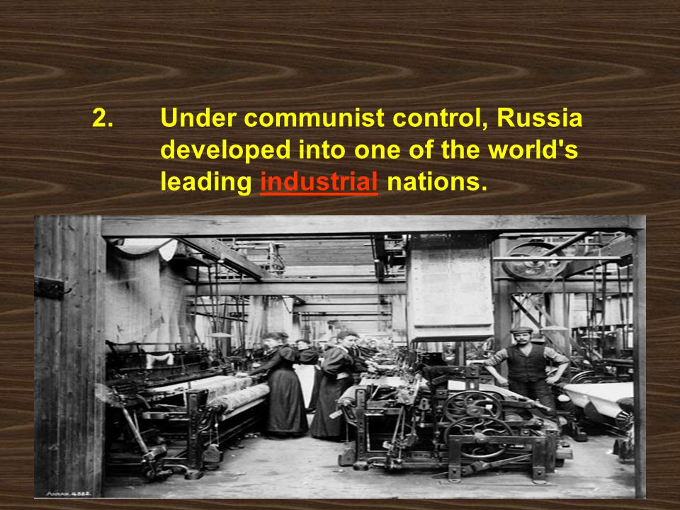2. Under communist control, Russia developed into one of the world s leading industrial nations.