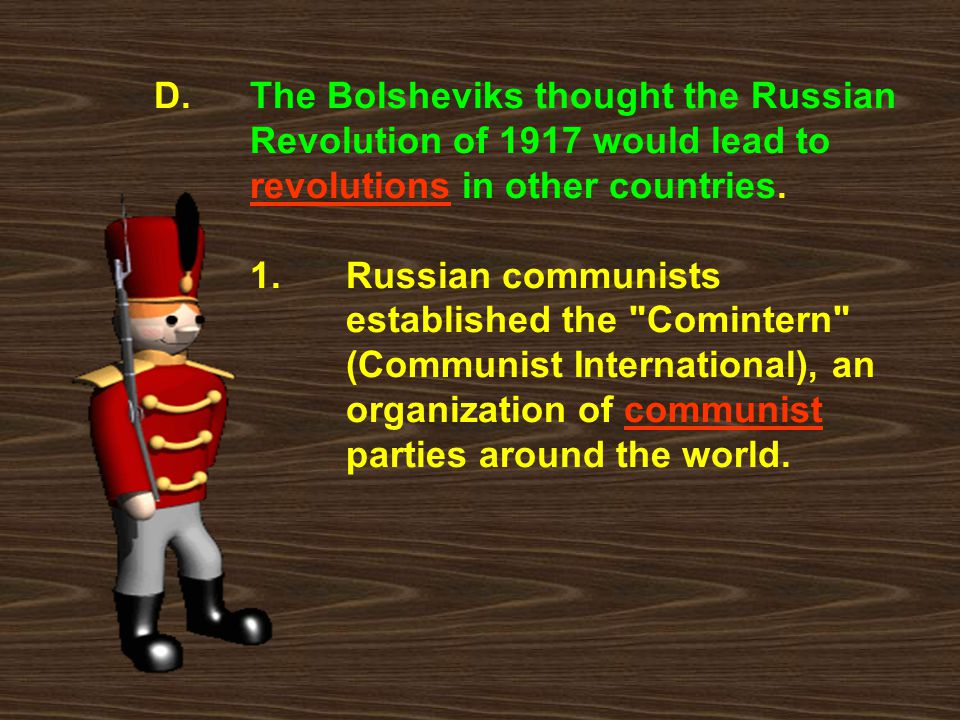 D. The Bolsheviks thought the Russian Revolution of 1917 would lead to revolutions in other countries. 1. Russian communists established the