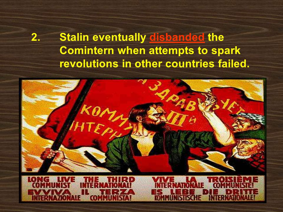 2. Stalin eventually disbanded the Comintern when attempts to spark revolutions in other countries failed.