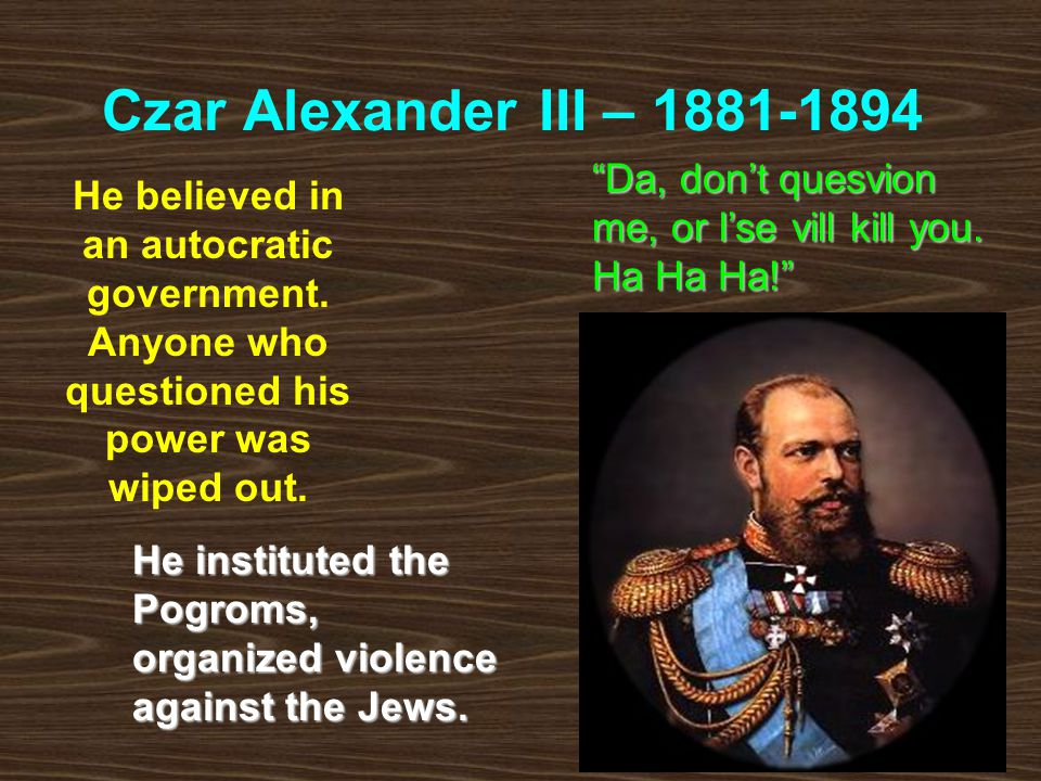 Czar Alexander III – 1881-1894 He believed in an autocratic government.