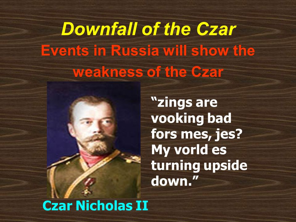 """Downfall of the Czar Events in Russia will show the weakness of the Czar """"zings are vooking bad fors mes, jes? My vorld es turning upside down."""" Czar"""