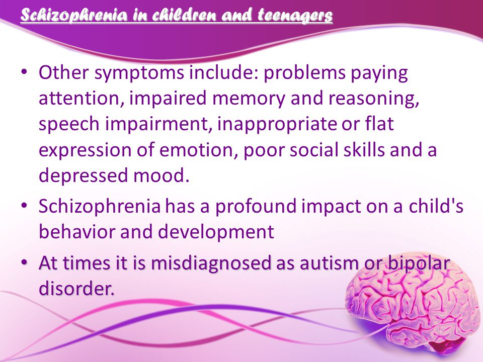 Schizophrenia in children and teenagers Other symptoms include: problems paying attention, impaired memory and reasoning, speech impairment, inappropr