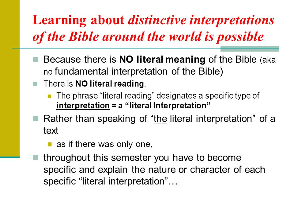 Learning about distinctive interpretations of the Bible around the world is possible Because there is NO literal meaning of the Bible (aka no fundamental interpretation of the Bible) There is NO literal reading.