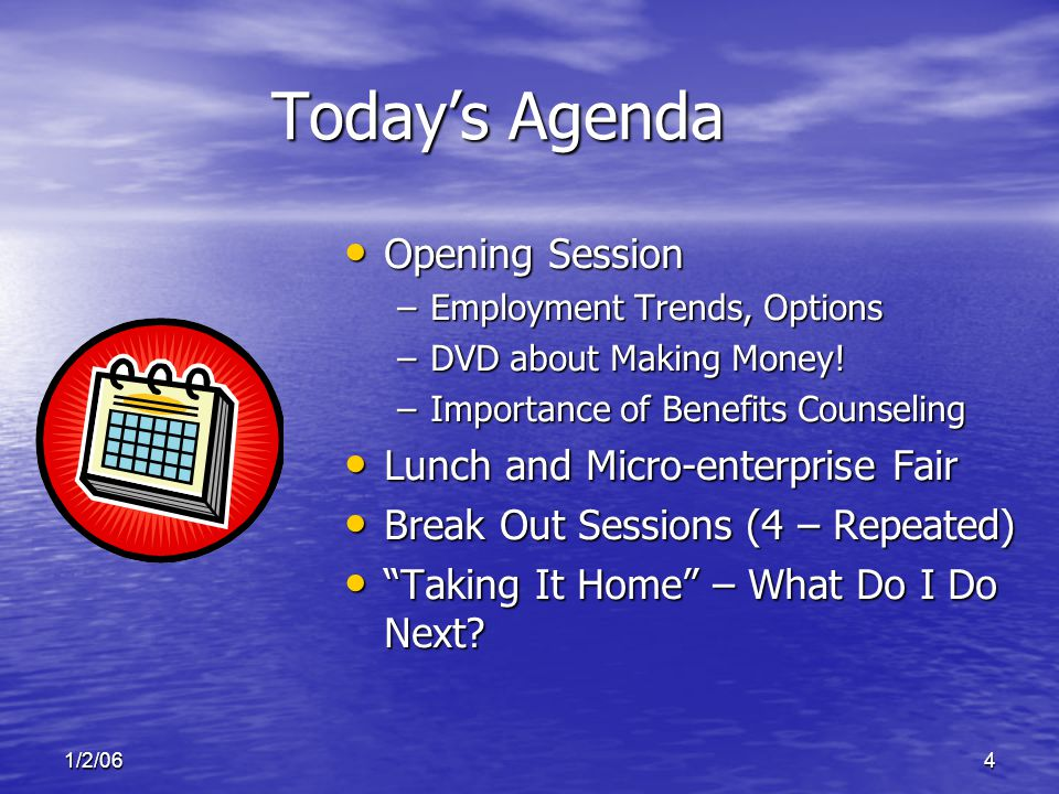 1/2/064 Today's Agenda Opening Session Opening Session –Employment Trends, Options –DVD about Making Money.