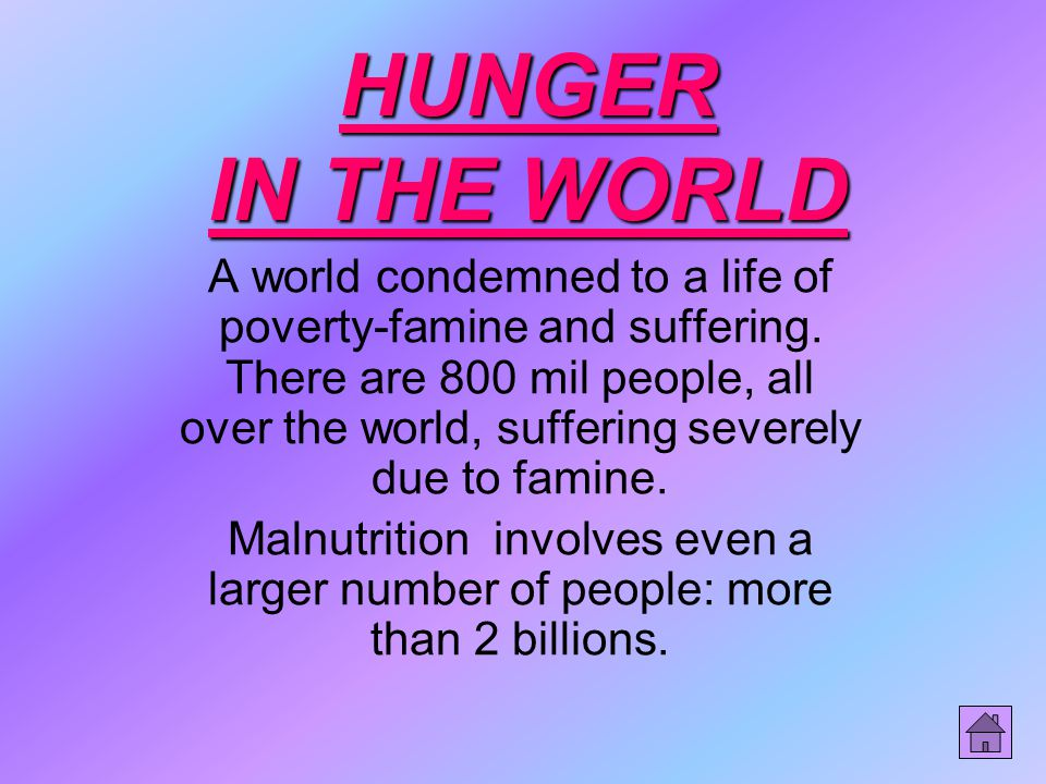 HUNGER IN THE WORLD A world condemned to a life of poverty-famine and suffering.