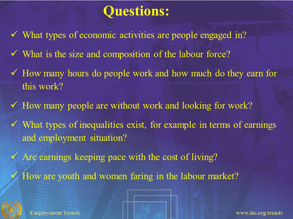 Employment Trendswww.ilo.org/trends Questions: What types of economic activities are people engaged in.