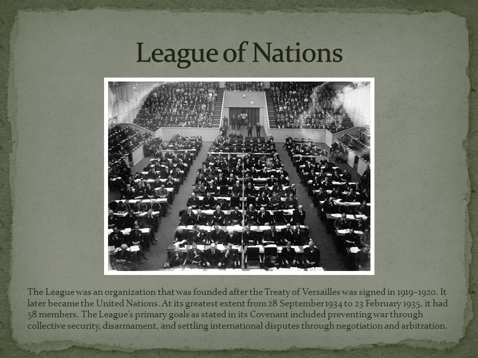 The League was an organization that was founded after the Treaty of Versailles was signed in 1919–1920.