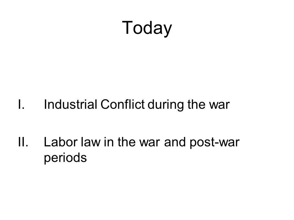 Today I.Industrial Conflict during the war II.Labor law in the war and post-war periods
