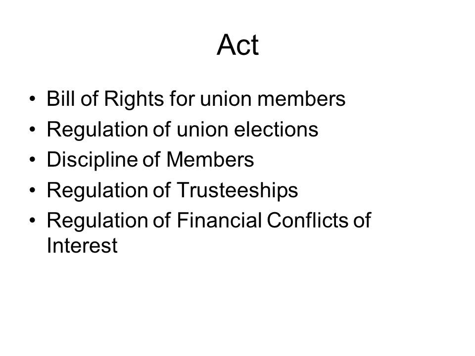 Act Bill of Rights for union members Regulation of union elections Discipline of Members Regulation of Trusteeships Regulation of Financial Conflicts