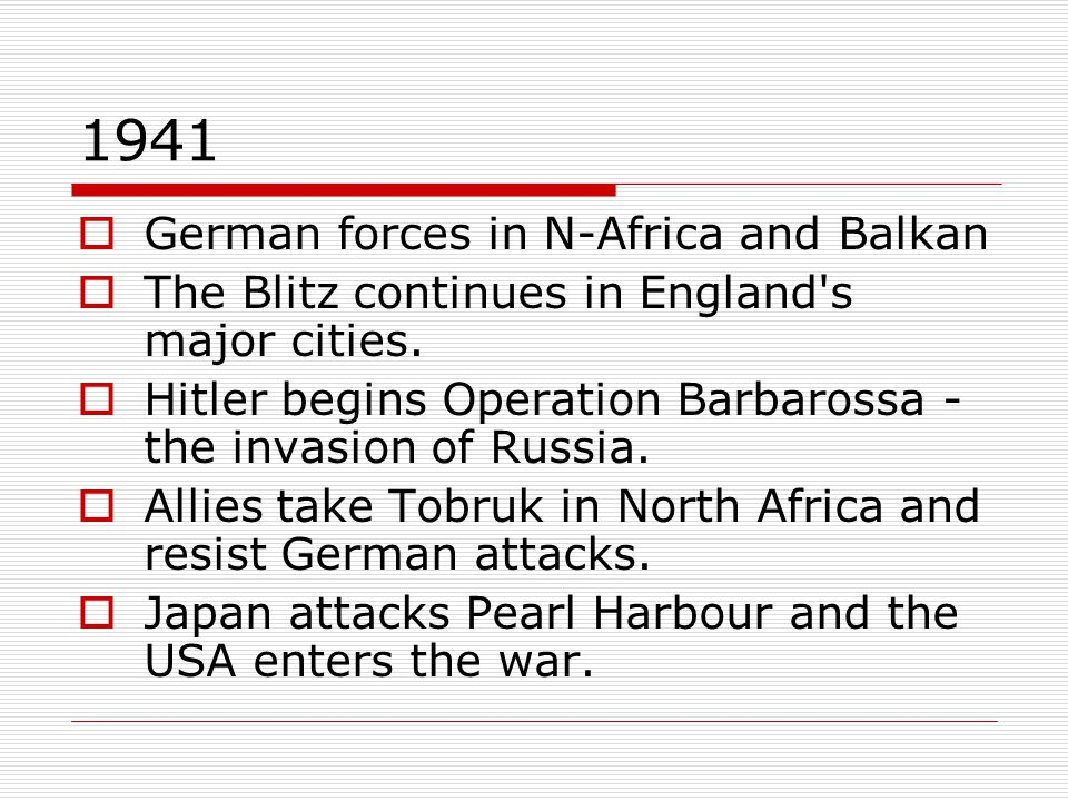 1941  German forces in N-Africa and Balkan  The Blitz continues in England s major cities.