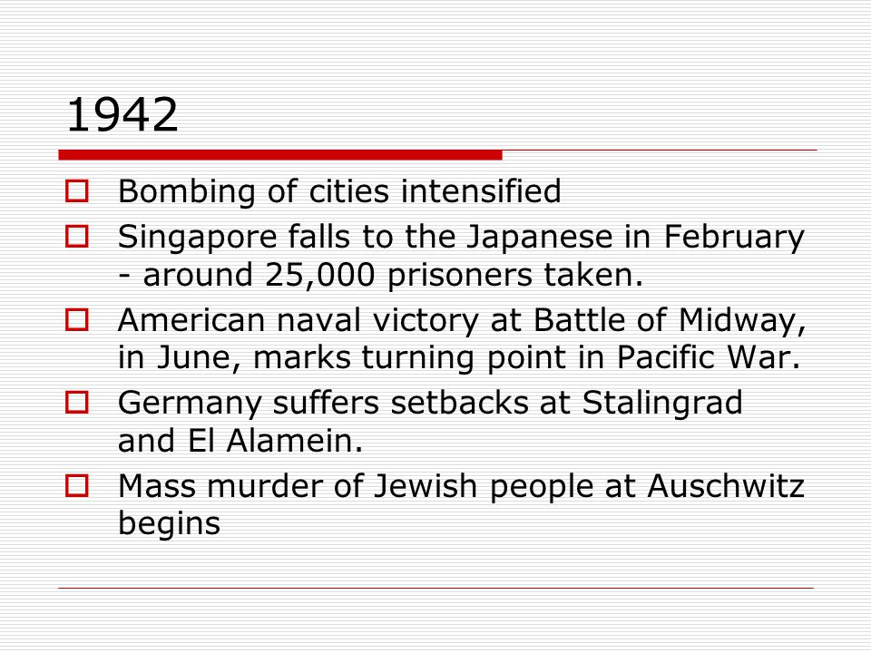 1942  Bombing of cities intensified  Singapore falls to the Japanese in February - around 25,000 prisoners taken.