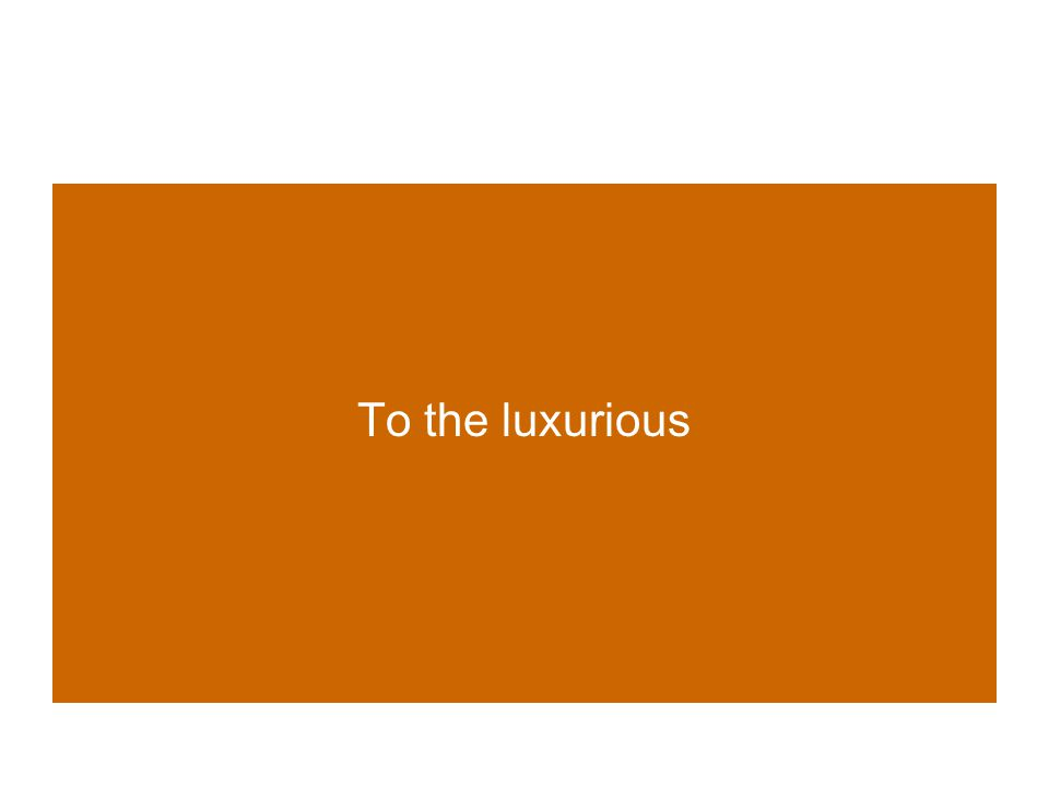 To the luxurious