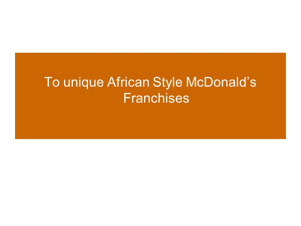 To unique African Style McDonald's Franchises