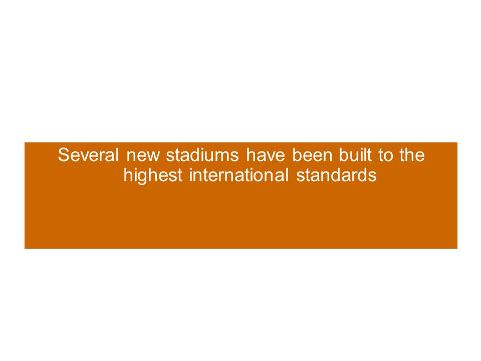 Several new stadiums have been built to the highest international standards