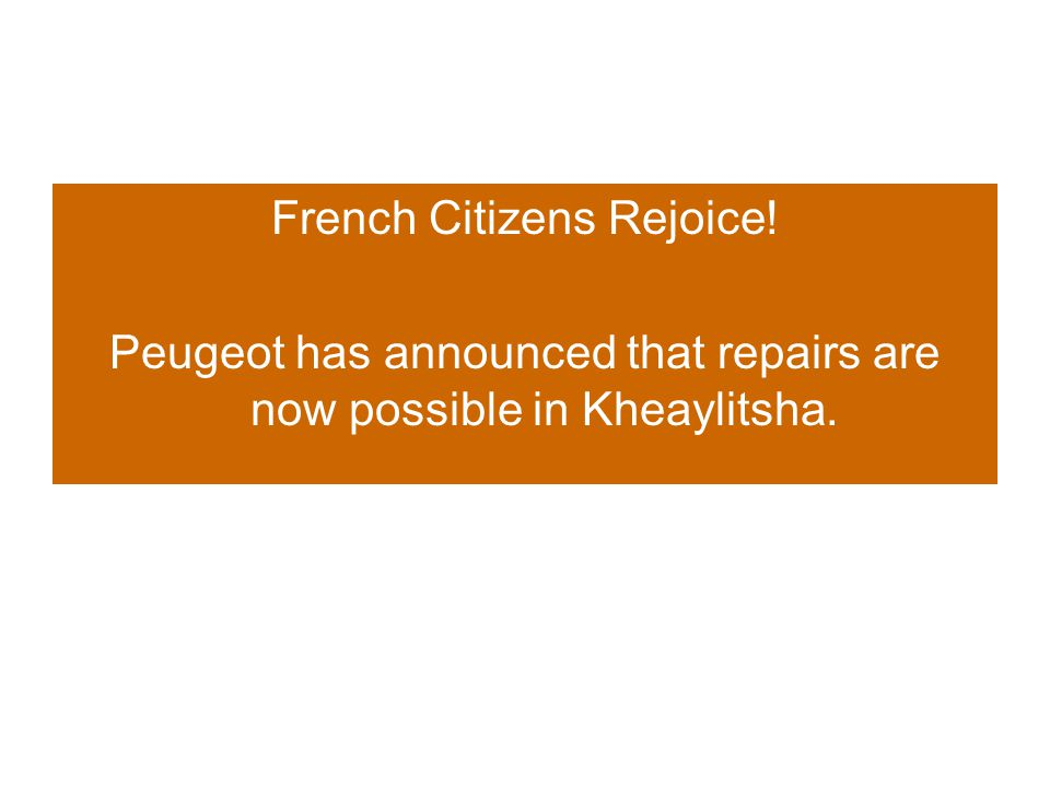 French Citizens Rejoice! Peugeot has announced that repairs are now possible in Kheaylitsha.