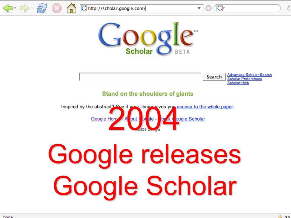 2004 Google releases Google Scholar