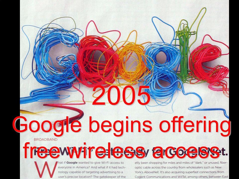 2005 Google begins offering free wireless access