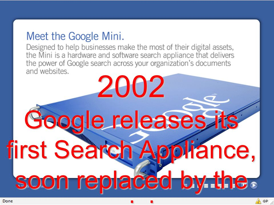 2002 Google releases its first Search Appliance, soon replaced by the mini