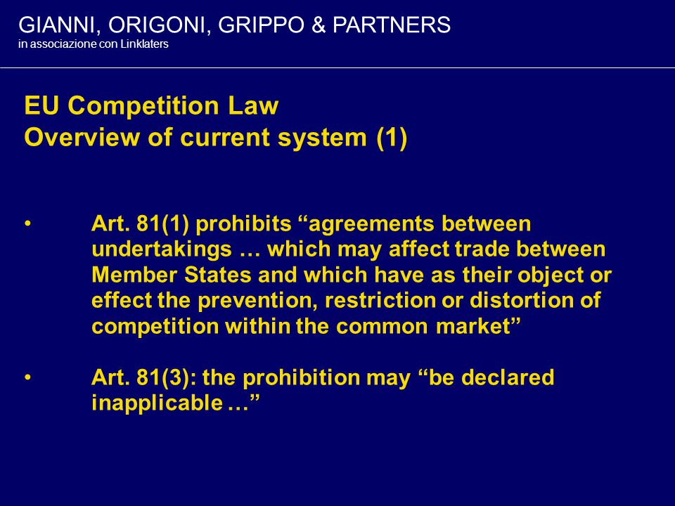 GIANNI, ORIGONI, GRIPPO & PARTNERS in associazione con Linklaters OUTLINE EU Competition Law - Overview of current system and Modernisation Reform Technology Transfer Regulation No.