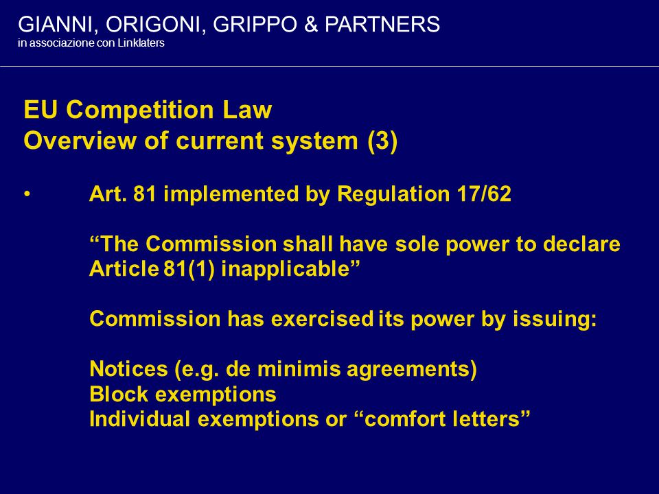 GIANNI, ORIGONI, GRIPPO & PARTNERS in associazione con Linklaters EU Competition Law Overview of current system (2) Art.