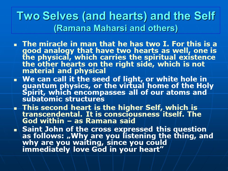Two Selves (and hearts) and the Self (Ramana Maharsi and others) The miracle in man that he has two I.