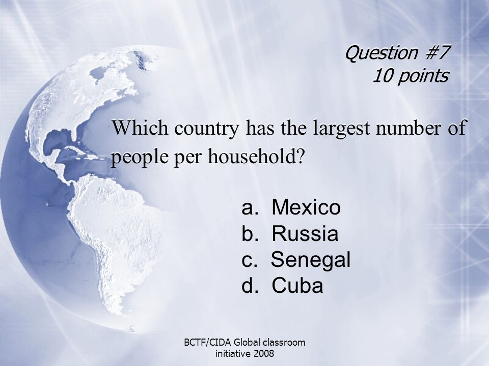 Question #7 10 points Which country has the largest number of people per household.