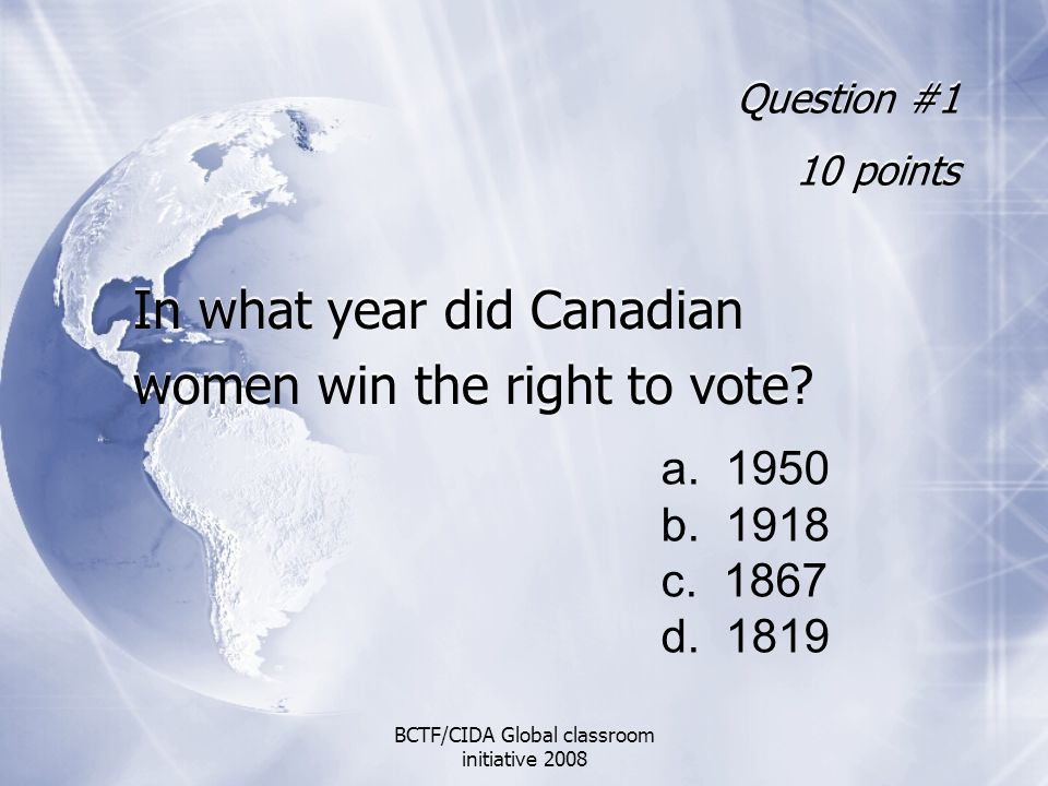 Question #1 10 points In what year did Canadian women win the right to vote.
