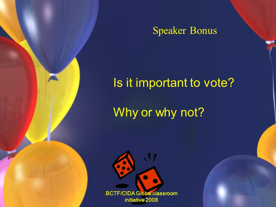 Speaker Bonus Is it important to vote Why or why not BCTF/CIDA Global classroom initiative 2008