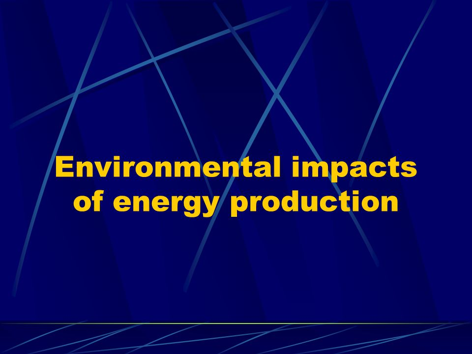 Environmental impacts of energy production