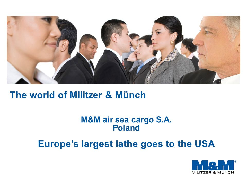 The world of Militzer & Münch M&M air sea cargo S.A. Poland Europe's largest lathe goes to the USA
