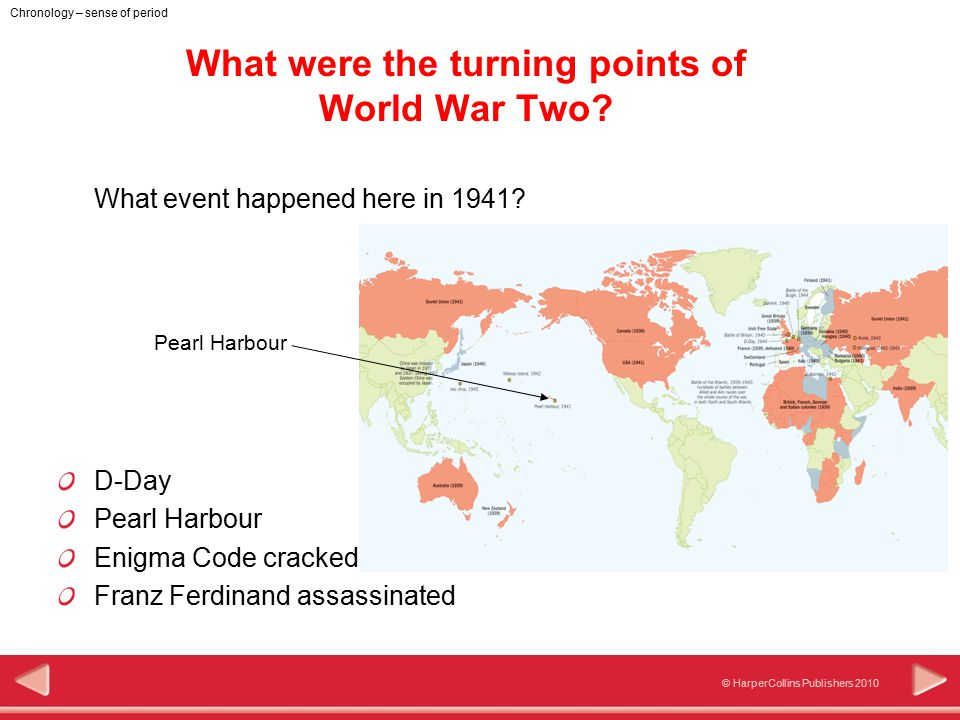 © HarperCollins Publishers 2010 Chronology – sense of period What were the turning points of World War Two? What event happened here in 1941? Pearl Ha