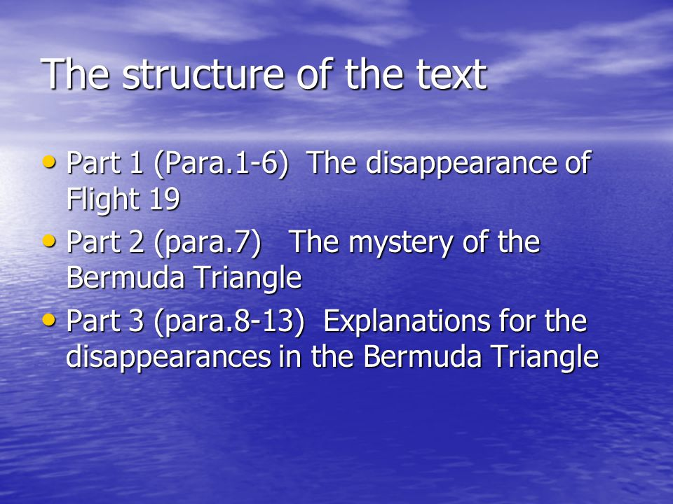 The structure of the text Part 1 (Para.1-6) The disappearance of Flight 19 Part 1 (Para.1-6) The disappearance of Flight 19 Part 2 (para.7) The myster