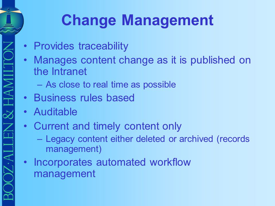 Change Management Provides traceability Manages content change as it is published on the Intranet –As close to real time as possible Business rules ba