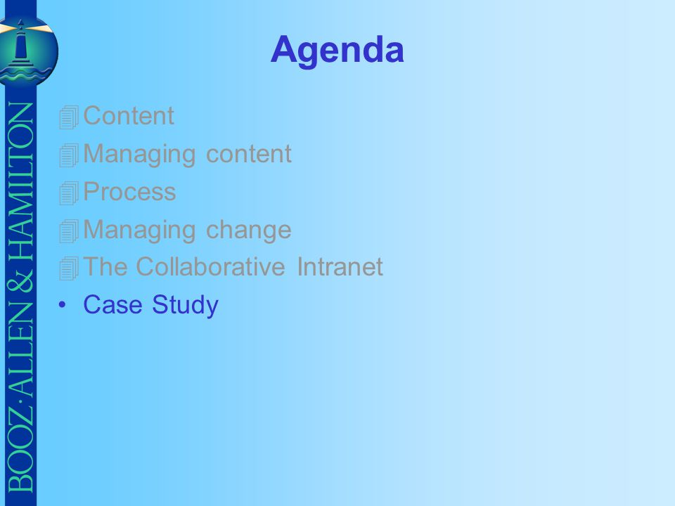 Agenda 4Content 4Managing content 4Process 4Managing change 4The Collaborative Intranet Case Study