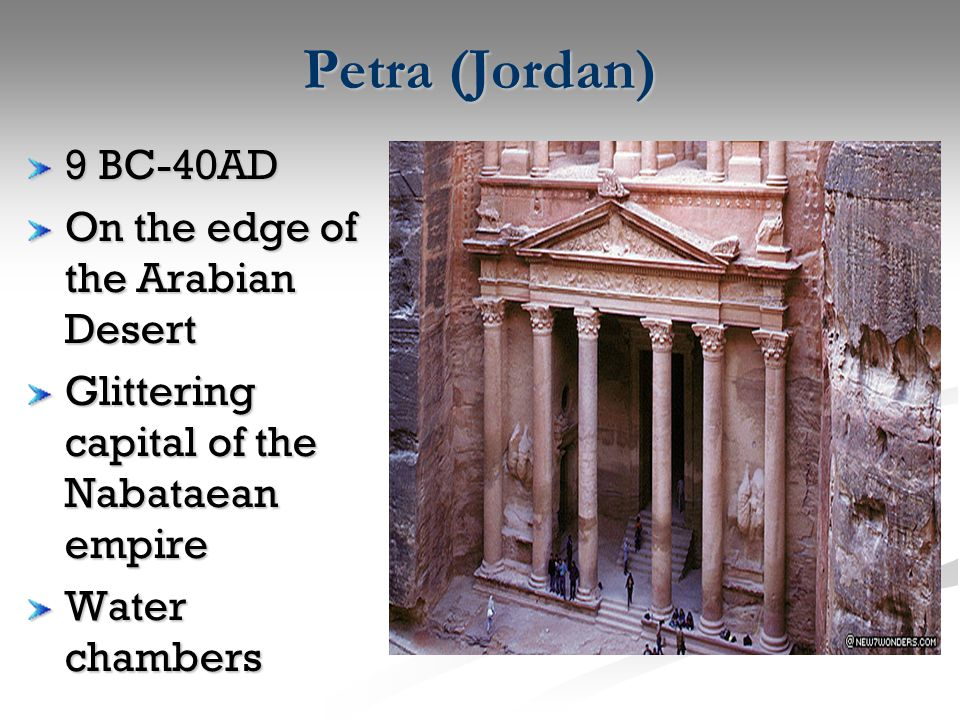 Petra (Jordan) 9 BC-40AD On the edge of the Arabian Desert Glittering capital of the Nabataean empire Water chambers