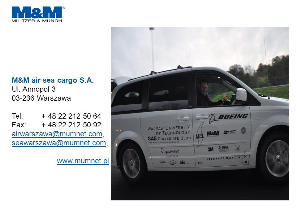 M&M air sea cargo S.A. Ul. Annopol 3 03-236 Warszawa Tel:+ 48 22 212 50 64 Fax:+ 48 22 212 50 92 airwarszawa@mumnet.comairwarszawa@mumnet.com, seawars