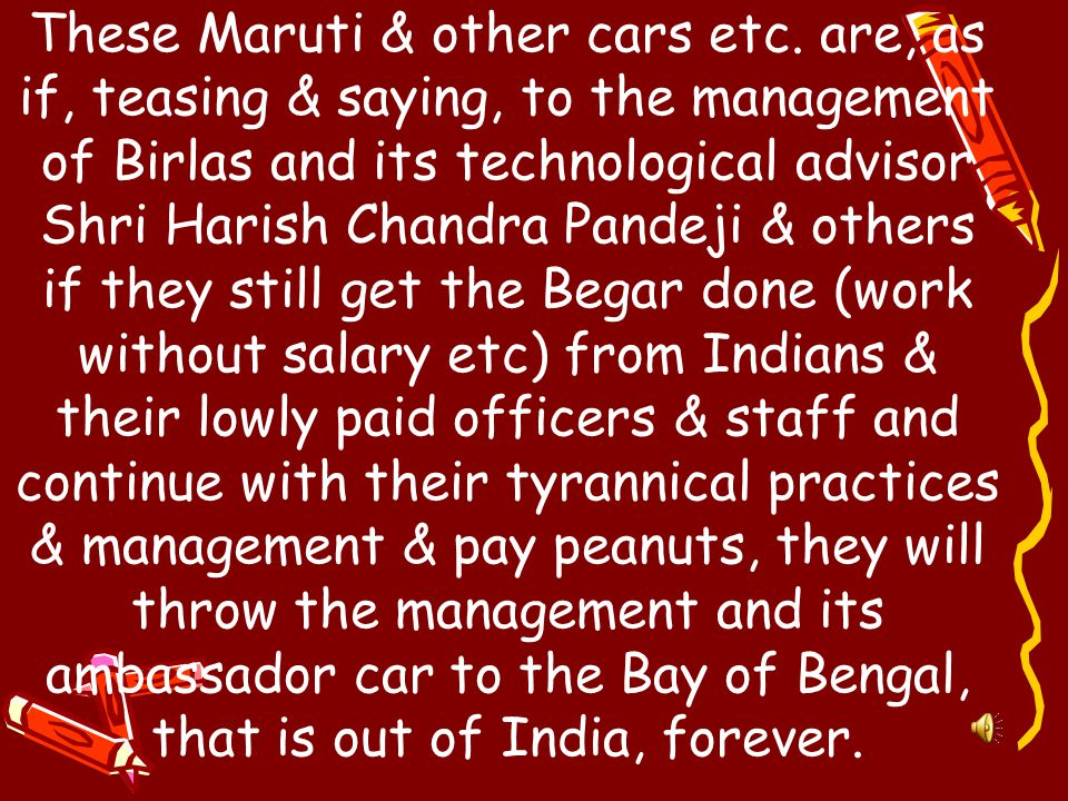 You cannot make a single people's car in last sixty years backed by a technological university (Birla Institute of Technology Mesra (Ranchi)) whereas Indians backed by their engineering institutions & with the support of others, have made so many cars after the liberation of economy from tyrannical Banias..